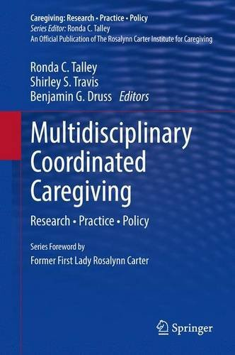 Ronda C. Talley Multidisciplinary Coordinated Caregiving Research Practice Policy 2014