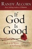 Randy Alcorn If God Is Good Faith In The Midst Of Suffering And Evil