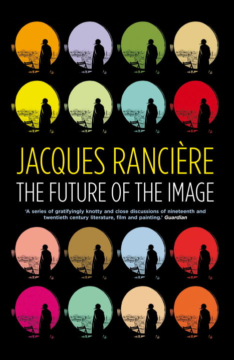Jacques Ranciere The Future Of The Image