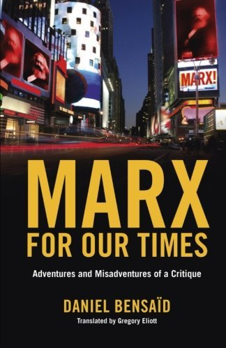 Daniel Bensaid Marx For Our Times Adventures And Misadventures Of A Critique