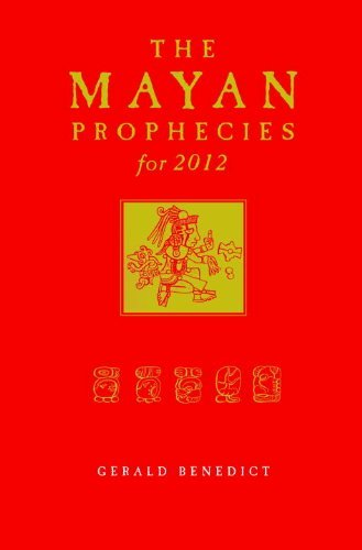 Gerald Benedict Mayan Prophecies For 2012 The