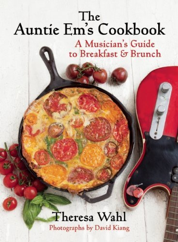 Theresa C. Wahl The Auntie Em's Cookbook A Musician's Guide To Breakfast & Brunch & Desser