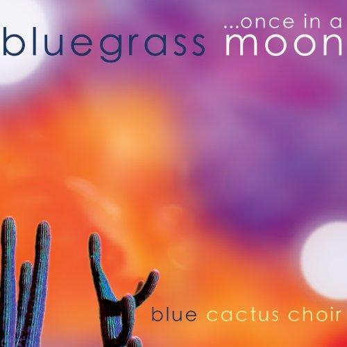 Blue Cactus Choir/Once In A Bluegrass Moon