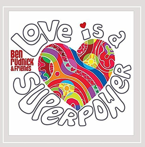 Ben & Friends Rudnick Love Is A Superpower