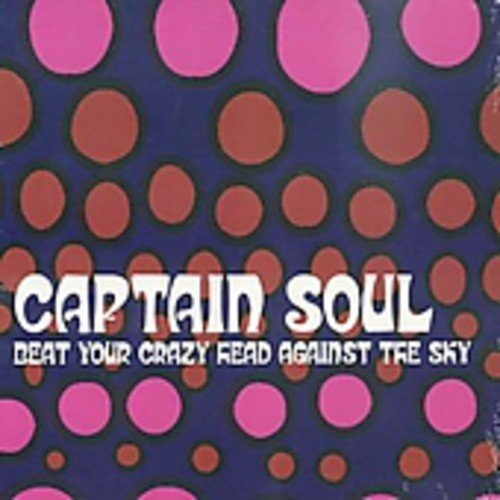 Captain Soul Beat Your Crazy Head Against