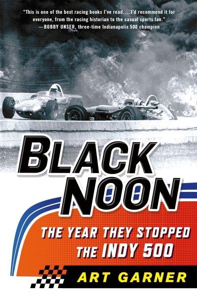 Art Garner Black Noon The Year They Stopped The Indy 500