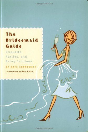 Chynoweth Kate Walker Neryl The Bridesmaid Guide Etiquette Parties And Being The Bridesmaid Guide Etiquette Parties And Being