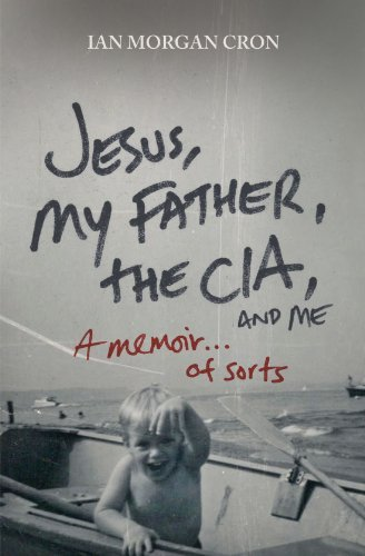 ian-morgan-cron-jesus-my-father-the-cia-and-me-a-memoir-of-sorts