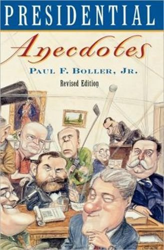 Paul F. Boller Presidential Anecdotes Revised