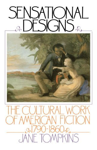 Jane Tompkins Sensational Designs The Cultural Work Of American Fiction 1790 1860