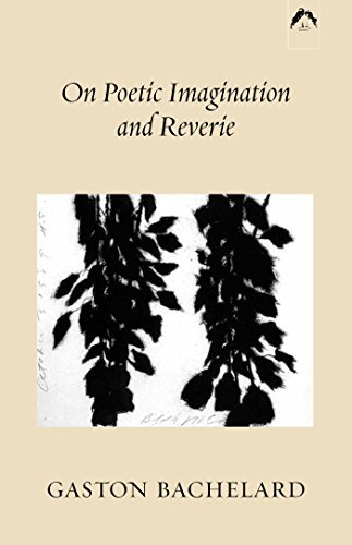 Gaston Bachelard On Poetic Imagination And Reverie Rev
