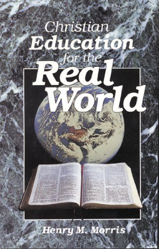 Henry Madison Morris Christian Education For The Real World 0003 Edition;