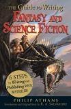 Philip Athans The Guide To Writing Fantasy And Science Fiction 6 Steps To Writing And Publishing Your Bestseller