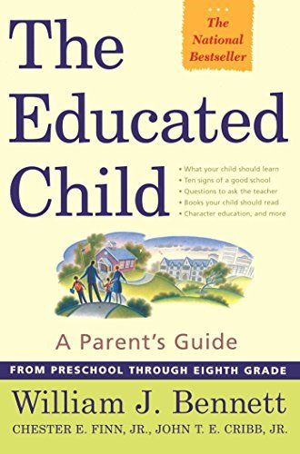 William J. Bennett The Educated Child A Parents Guide From Preschool Through Eighth Gra