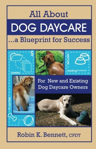 Robin Bennett All About Dog Daycare A Blueprint For Success