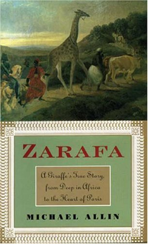 Michael Allin Zarafa A Giraffe's True Story From Deep In Africa To The Heart Of Paris