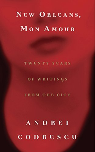 Andrei Codrescu New Orleans Mon Amour Twenty Years Of Writings F