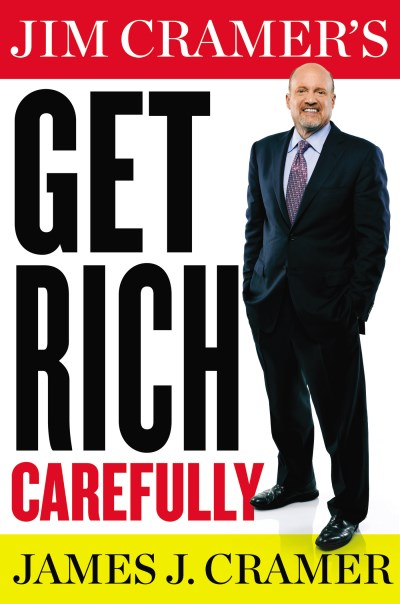 James J. Cramer Jim Cramer's Get Rich Carefully