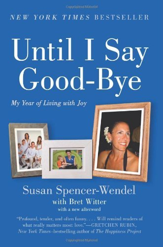 Susan Spencer Wendel Until I Say Good Bye My Year Of Living With Joy
