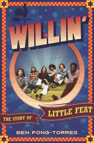 Ben Fong Torres Willin' The Story Of Little Feat