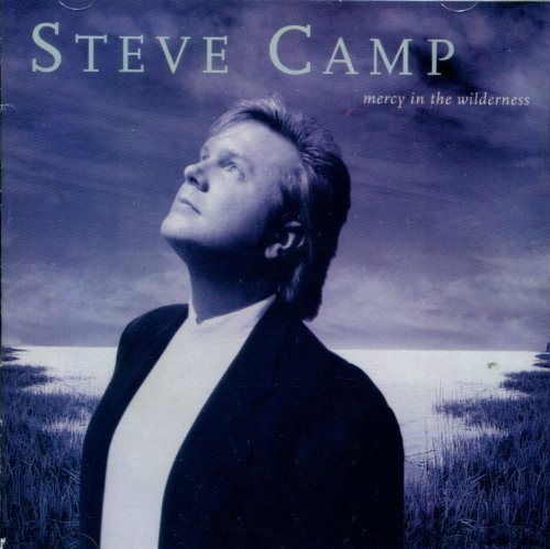 Steve Camp Mercy In The Wilderness