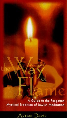Avram Davis The Way Of Flame A Guide To The Forgotten Mystica