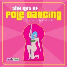 Peekaboo Pole Dancing Ltd The Art Of Pole Dancing A Spin By Spin Guide