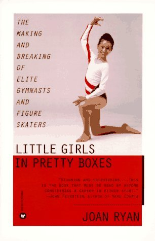 Joan Ryan Little Girls In Pretty Boxes The Making & Breaking Of Elite Gymnasts & Figure Skaters