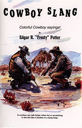 Frosty Potter Cowboy Slang Colorful Cowboy Sayings!