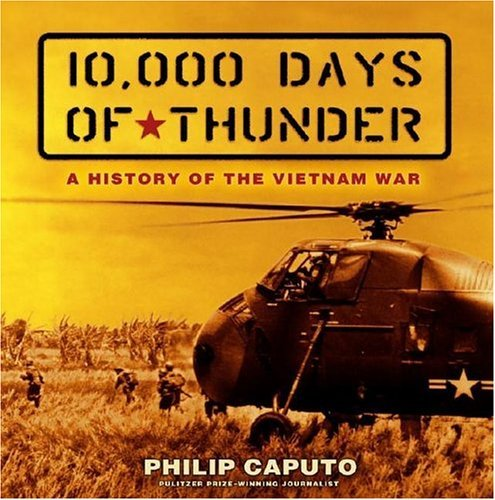 Philip Caputo 10 000 Days Of Thunder A History Of The Vietnam War