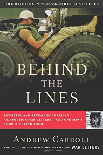 Andrew Carroll Behind The Lines Powerful And Revealing American And Foreign War L