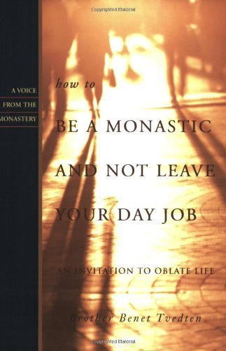 Benet Tvedten How To Be A Monastic And Not Leave Your Day Job An Invitation To Oblate Life