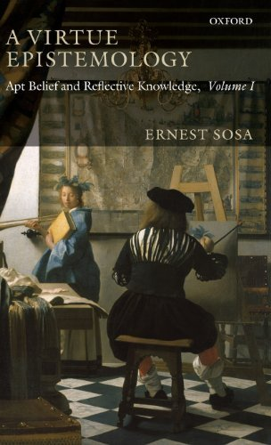 ernest-sosa-a-virtue-epistemology-apt-belief-and-reflective-knowledge-volume-i