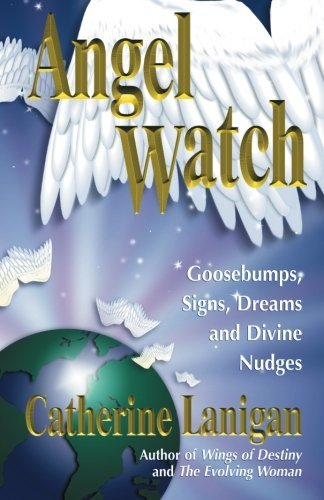 Catherine Lanigan Angel Watch Goosebumps Signs Dreams And Divine Nudges