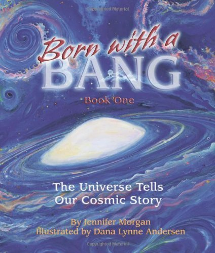 Jennifer Morgan Born With A Bang Book One The Universe Tells Our Cosmic Story