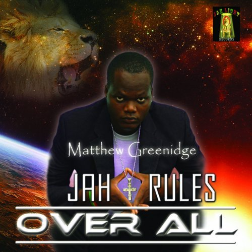 Matthew Greenidge Jah Rules Over All