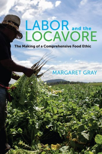 Margaret Gray Labor And The Locavore The Making Of A Comprehensive Food Ethic