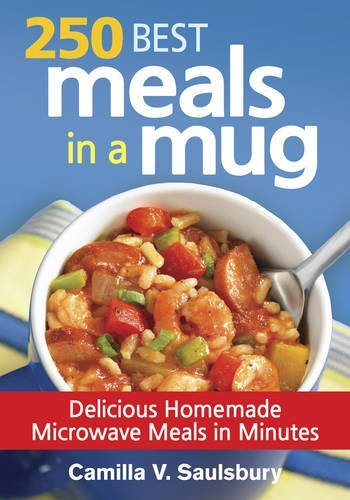 Camilla Saulsbury 250 Best Meals In A Mug Delicious Homemade Microwave Meals In Minutes