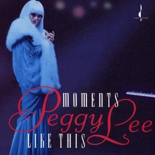 Peggy Lee Moments Like This .
