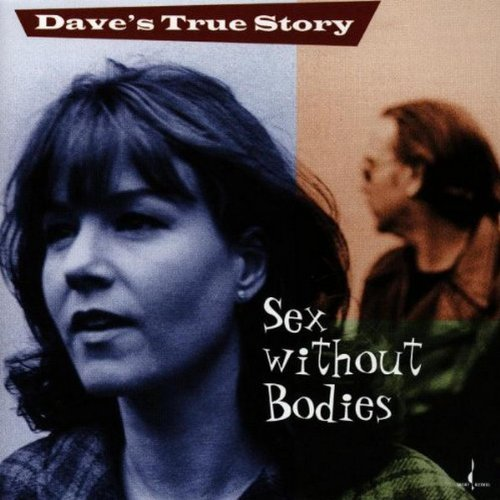 Dave's True Story Sex Without Bodies .