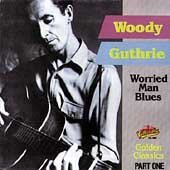 Woody Guthrie Worried Man Blues