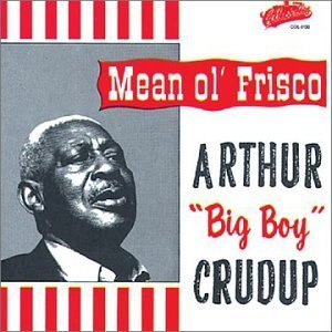 arthur-big-boy-crudup-mean-ole-frisco