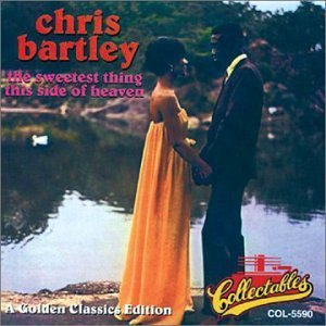 Chris Bartley Sweetest Thing This Side Of He