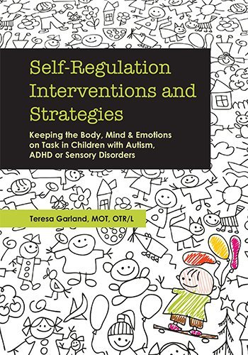 Teresa Garland Self Regulation Interventions And Strategies Keeping The Body Mind And Emotions On Task In Ch