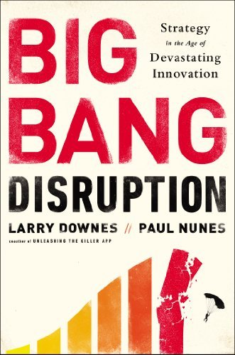 Larry Downes Big Bang Disruption Strategy In The Age Of Devastating Inovation