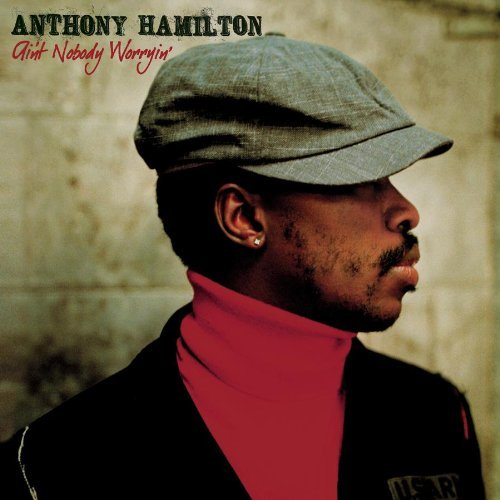 Anthony Hamilton Ain't Nobody Worrying