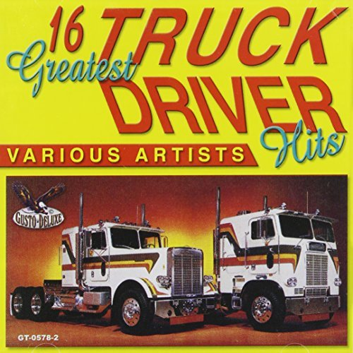 16 Greatest Truck Drivin' Hits 16 Greatest Truck Drivin' Hits