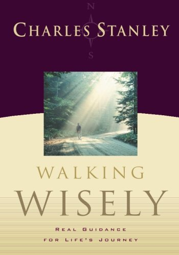 Charles Stanley Walking Wisely Real Guidance For Life's Journey