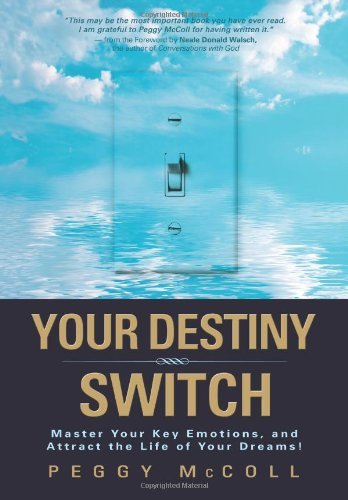 Peggy Mccoll Your Destiny Switch Master Your Key Emotions And Attract The Life Of
