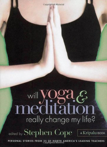 Stephen Cope Will Yoga & Meditation Really Change My Life? Per